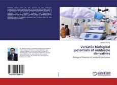Bookcover of Versatile biological potentials of imidazole derivatives