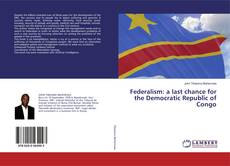 Buchcover von Federalism: a last chance for the Democratic Republic of Congo