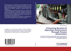 Bookcover of Enhancing Business & Operation Performance Through Process Automation