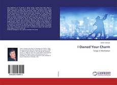 Bookcover of I Owned Your Charm