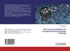 Bookcover of The current problems of occupational psychology training