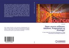 Bookcover of Open source software: Idealism, Pragmatism or Strategy?