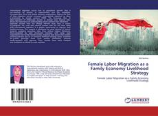 Bookcover of Female Labor Migration as a Family Economy Livelihood Strategy