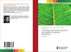 Bookcover of A Ecologia da História Recente das Nações Indígenas Brasileiras