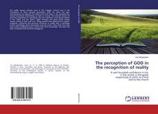 Bookcover of The perception of GOD in the recognition of reality