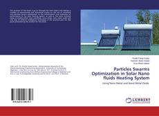 Bookcover of Particles Swarms Optimization in Solar Nano fluids Heating System