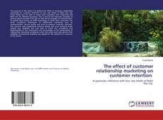 Bookcover of The effect of customer relationship marketing on customer retention