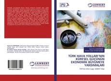 Bookcover of TÜRK HAVA YOLLARI'NIN KÜRESEL GÜCÜNÜN EKONOMİK BÜYÜMEYE YANSIMALARI
