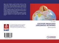 Bookcover of LOCATION PREDICATED GREGARIOUS NETWORKS