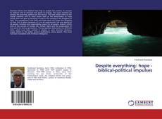 Bookcover of Despite everything: hope - biblical-political impulses
