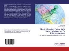 Bookcover of The US Foreign Policy Shift From Isolationism To Interventionism