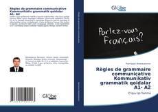 Bookcover of Règles de grammaire communicative Kommunikativ grammatik qoidalar A1- A2