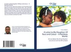 Bookcover of A Letter to My Daughter: Of Race and Colour – A Rainbow World: