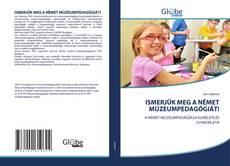 Buchcover von ISMERJÜK MEG A NÉMET MÚZEUMPEDAGÓGIÁT!