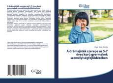 Buchcover von A drámajáték szerepe az 5-7 éves korú gyermekek személyiségfejlődésében