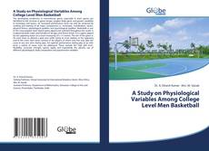 Bookcover of A Study on Physiological Variables Among College Level Men Basketball