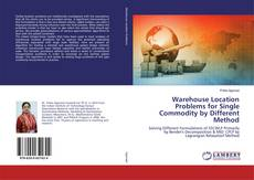 Bookcover of Warehouse Location Problems for Single Commodity by Different Method