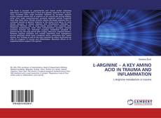 Bookcover of L-ARGININE – A KEY AMINO ACID IN TRAUMA AND INFLAMMATION