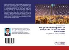 Bookcover of Design and development of a simulator for distribution automation