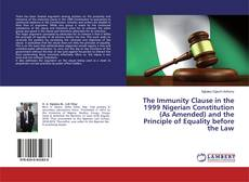 Bookcover of The Immunity Clause in the 1999 Nigerian Constitution (As Amended) and the Principle of Equality before the Law