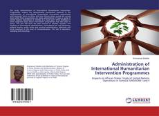 Bookcover of Administration of International Humanitarian Intervention Programmes