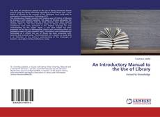 Bookcover of An Introductory Manual to the Use of Library