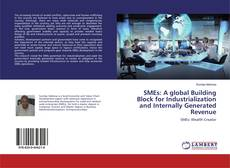 Bookcover of SMEs: A global Building Block for Industrialization and Internally Generated Revenue