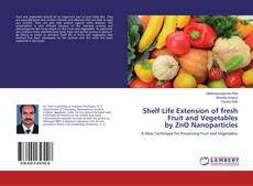 Bookcover of Shelf Life Extension of fresh Fruit and Vegetables by ZnO Nanoparticles