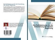 Bookcover of Die Politikplanung für die Entwicklung der lokalen Regierung