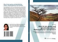 Bookcover of Was ist ein gutes und glückliches Leben? Philosophieren mit Kindern