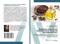 Bookcover of Syzygium aromaticum (Gewürznelke): fungizide Nanoemulsionen