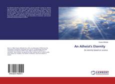 Bookcover of An Atheist's Eternity