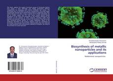 Biosynthesis of metallic nanoparticles and its applications kitap kapağı