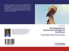 Borítókép a  The Anglophone Secessionist Struggle in Cameroon - hoz