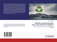 Bookcover of World's promising clean fuel, and all-round medicine
