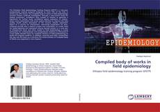 Couverture de Compiled body of works in field epidemiology