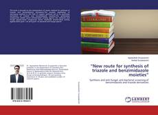 """Bookcover of """"New route for synthesis of triazole and benzimidazole moieties"""""""