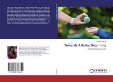 Bookcover of Towards A Better Beginning