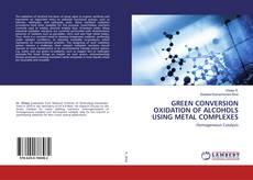 Copertina di GREEN CONVERSION OXIDATION OF ALCOHOLS USING METAL COMPLEXES