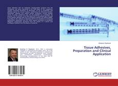 Bookcover of Tissue Adhesives, Preparation and Clinical Application