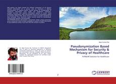 Bookcover of Pseudonymization Based Mechanism for Security & Privacy of Healthcare