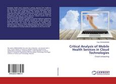Critical Analysis of Mobile Health Services in Cloud Technologies kitap kapağı