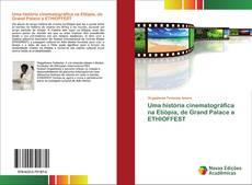 Bookcover of Uma história cinematográfica na Etiópia, de Grand Palace a ETHIOFFEST