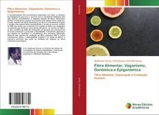Bookcover of Fibra Alimentar, Veganismo, Genómica e Epigenómica