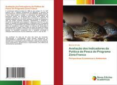 Bookcover of Avaliação dos Indicadores da Política de Pesca do Programa Zona Franca