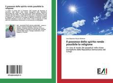 Bookcover of Il possesso dello spirito rende possibile la religione