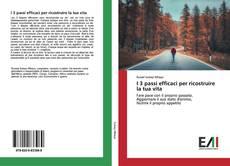 Bookcover of I 3 passi efficaci per ricostruire la tua vita
