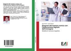 Copertina di Diagnosi del tumore cranico con l'elaborazione digitale dell'immagine
