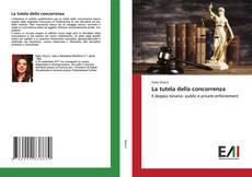 Bookcover of La tutela della concorrenza