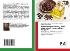 Syzygium aromaticum (Chiodi di garofano): nanoemulsioni fungicide kitap kapağı
